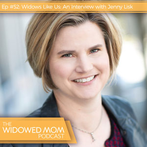 Ep #52: Widows Like Us: An Interview with Jenny Lisk