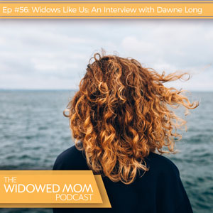 Ep #56: Widows Like Us: An Interview with Dawne Long