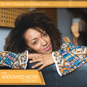 The Widowed Mom Podcast with Krista St-Germain | Playing the Widow Card