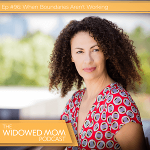 The Widowed Mom Podcast with Krista St-Germain | When Boundaries Aren't Working