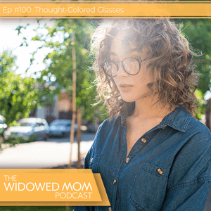 The Widowed Mom Podcast with Krista St-Germain | Thought-Colored Glasses