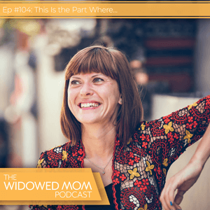 The Widowed Mom Podcast with Krista St-Germain | This Is the Part Where…