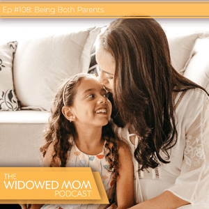 The Widowed Mom Podcast with Krista St-Germain | Being Both Parents