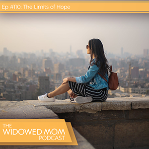 The Widowed Mom Podcast with Krista St-Germain | The Limits of Hope