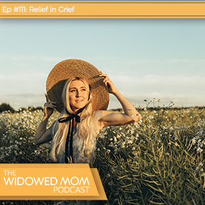The Widowed Mom Podcast with Krista St-Germain | Relief in Grief