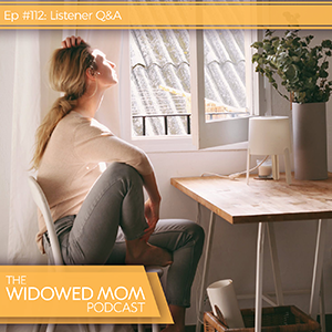 The Widowed Mom Podcast with Krista St-Germain | Listener Q&A