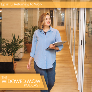 The Widowed Mom Podcast with Krista St-Germain | Returning to Work