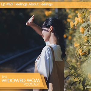 The Widowed Mom Podcast with Krista St-Germain | Feelings About Feelings