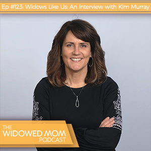 The Widowed Mom Podcast with Krista St-Germain | Widows Like Us: An Interview with Kim Murray