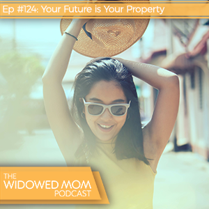 The Widowed Mom Podcast with Krista St-Germain   Your Future is Your Property